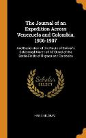 The Journal of an Expedition Across Venezuela and Colombia, 1906-1907: And Exploration of the Route of Bolivar's Celebrated March of 1819 and of the Battle-Fields of Boyac  and Carabobo (Hardback)