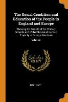 The Social Condition and Education of the People in England and Europe: Shewing the Results of the Primary Schools and of the Division of Landed Property, in Foreign Countries; Volume 2 (Paperback)