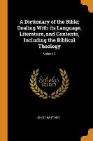 A Dictionary of the Bible; Dealing with Its Language, Literature, and Contents, Including the Biblical Theology; Volume 3 (Paperback)