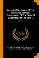 Report of Decisions of the Industrial Accident Commission of the State of California for the Year ...; Volume 3 (Paperback)