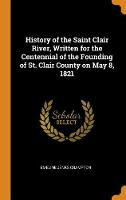 History of the Saint Clair River, Written for the Centennial of the Founding of St. Clair County on May 8, 1821