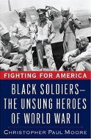 Fighting for America: Black Soldiers in WWII (Hardback)