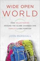 Wide-Open World: How Volunteering Around the Globe Changed One Family's Lives Forever (Hardback)