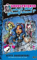 Monster High: Who's That Ghoulfriend?: Ghoulfriends Forever Book 3 - Monster High (Paperback)
