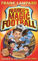 Frankie's Magic Football: Frankie vs The Cowboy's Crew: Book 3 - Frankie's Magic Football (Paperback)
