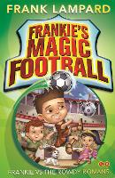 Frankie's Magic Football: Frankie vs The Rowdy Romans: Book 2 - Frankie's Magic Football (Paperback)