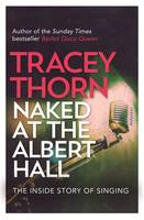 Naked at the Albert Hall: The Inside Story of Singing (Hardback)