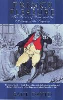 Prince Of Pleasure: The Prince of Wales and the Making of the Regency (Paperback)