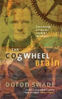 The Cogwheel Brain: Charles Babbage and the Quest to Build the First Computer (Paperback)