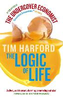 The Logic Of Life: Uncovering the New Economics of Everything (Paperback)