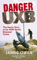 Danger Uxb: The Heroic Story of the WWII Bomb Disposal Teams (Paperback)