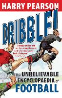 Dribble!: The Unbelievable Encyclopaedia of Football (Paperback)