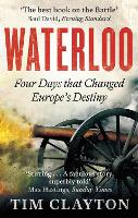 Waterloo: Four Days that Changed Europe's Destiny (Paperback)