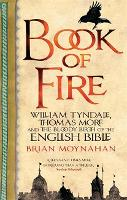 Book Of Fire: William Tyndale, Thomas More and the Bloody Birth of the English Bible (Paperback)