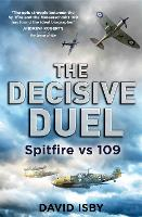 The Decisive Duel: Spitfire vs 109 (Paperback)