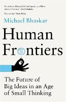 Human Frontiers: The Future of Big Ideas in an Age of Small Thinking (Hardback)