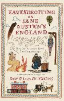 Eavesdropping on Jane Austen's England: How our ancestors lived two centuries ago (Paperback)