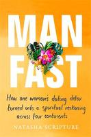 Man Fast: How one woman's dating detox turned into a spiritual reckoning across four continents (Paperback)