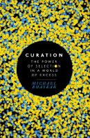 Curation: The power of selection in a world of excess (Hardback)