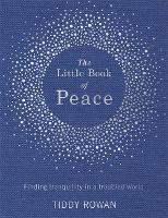 The Little Book of Peace: Finding tranquillity in a troubled world (Hardback)