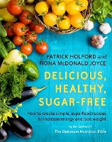 Delicious, Healthy, Sugar-Free: How to create simple, superfood recipes to increase energy and lose weight (Paperback)