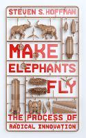 Make Elephants Fly: The Process of Radical Innovation (Paperback)