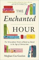 The Enchanted Hour: The Miraculous Power of Reading Aloud in the Age of Distraction (Paperback)