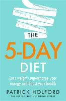 The 5-Day Diet: Lose weight, supercharge your energy and reboot your health (Paperback)