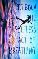 The Selfless Act of Breathing (Hardback)