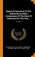 Report of Decisions of the Industrial Accident Commission of the State of California for the Year ...; Volume 3 (Hardback)
