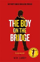 The Boy on the Bridge - The Girl With All the Gifts series (Hardback)