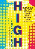 High: Everything You Want to Know about Drugs, Alcohol and Addiction