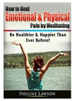 How to Heal Emotional & Physical Pain by Meditating: Be Healthier & Happier Than Ever Before! (Paperback)