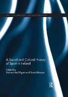 A Social and Cultural History of Sport in Ireland - Sport in the Global Society - Contemporary Perspectives (Paperback)