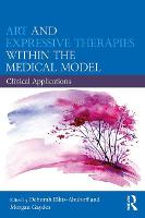 Art and Expressive Therapies within the Medical Model: Clinical Applications (Paperback)