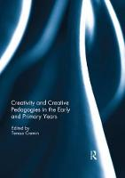 Creativity and Creative Pedagogies in the Early and Primary Years (Paperback)