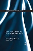 Kyoto Visual Culture in the Early Edo and Meiji Periods: The arts of reinvention (Paperback)