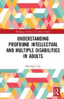 Understanding Profound Intellectual and Multiple Disabilities in Adults - Routledge Advances in Disability Studies (Hardback)