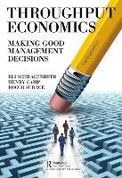 Throughput Economics: Making Good Management Decisions (Hardback)