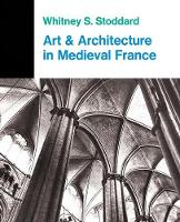 Art And Architecture In Medieval France: Medieval Architecture, Sculpture, Stained Glass, Manuscripts, The Art Of The Church Treasuries (Hardback)
