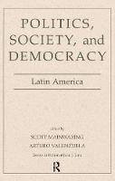 Politics, Society, And Democracy Latin America (Hardback)