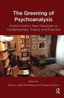 The Greening of Psychoanalysis: Andre Green's New Paradigm in Contemporary Theory and Practice (Hardback)