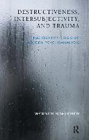 Destructiveness, Intersubjectivity and Trauma