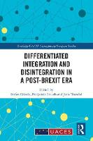 Differentiated Integration and Disintegration in a Post-Brexit Era - Routledge/UACES Contemporary European Studies (Hardback)