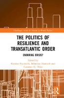 The Politics of Resilience and Transatlantic Order: Enduring Crisis? - Routledge Studies on Challenges, Crises and Dissent in World Politics (Hardback)