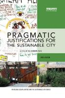 Pragmatic Justifications for the Sustainable City: Acting in the common place - Routledge Equity, Justice and the Sustainable City series (Paperback)