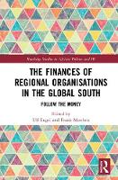 The Finances of Regional Organisations in the Global South: Follow the Money - Routledge Studies in African Politics and International Relations (Hardback)