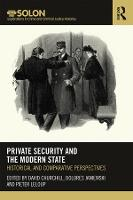 Private Security and the Modern State: Historical and Comparative Perspectives - Routledge SOLON Explorations in Crime and Criminal Justice Histories (Hardback)