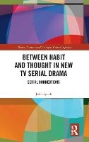 Between Habit and Thought in New TV Serial Drama: Serial Connections - Media, Culture and Critique: Future Imperfect (Hardback)