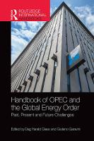 Handbook of OPEC and the Global Energy Order: Past, Present and Future Challenges - Routledge International Handbooks (Hardback)